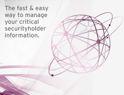 The fast and easy way to manage your critical security holder information. Whenever, wherever, however you need it.